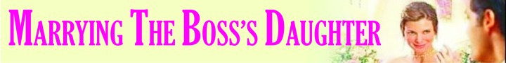 banner for blog_marrying the boss daughter