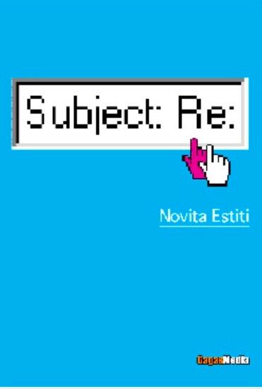 [Just My Two Cents] Tentang Novita Estiti, Subject: Re, dan Kecenderungan Untuk Menulis Saat SedangSedih